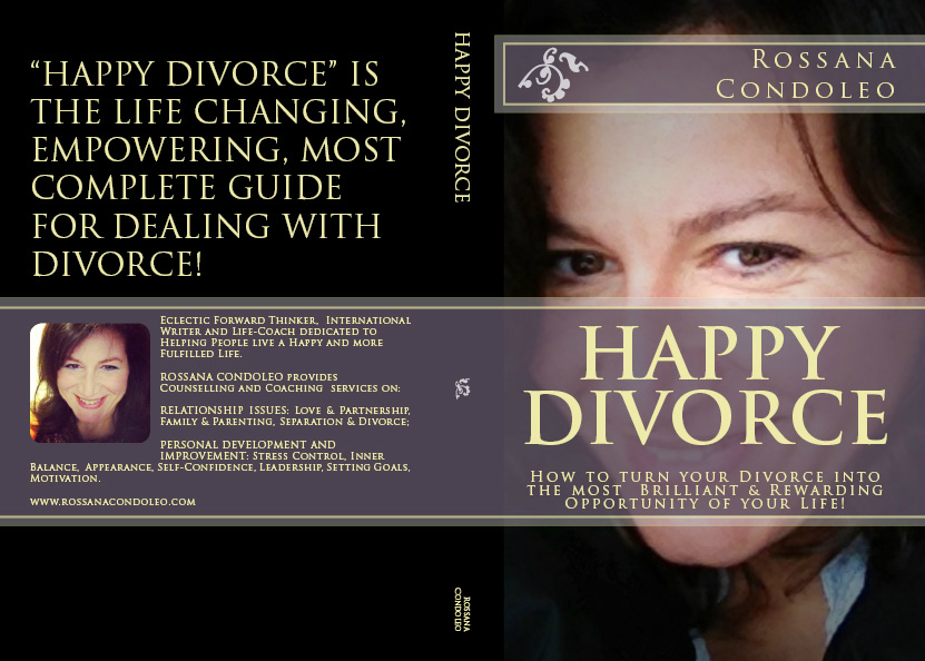 HAPPY DIVORCE: How to Turn your Divorce into the most Brilliant and Rewarding Opportunity of your Life, by Rossana Condoleo